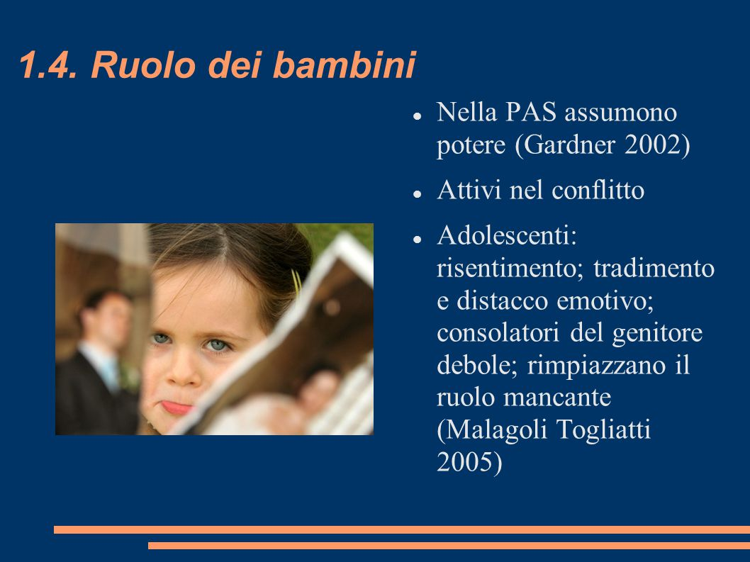 1.4. Ruolo dei bambini Nella PAS assumono potere (Gardner 2002) Attivi nel conflitto Adolescenti: risentimento; tradimento e distacco emotivo; consola