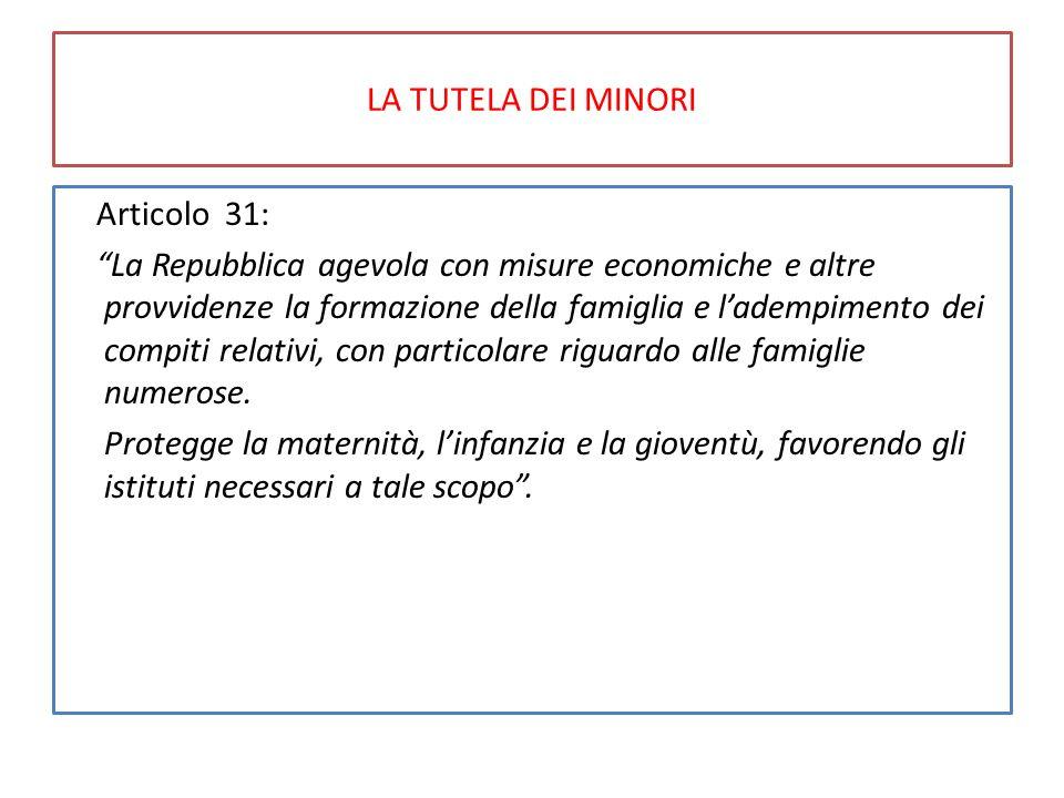 """LA TUTELA DEI MINORI Articolo 31: """"La Repubblica agevola con misure economiche e altre provvidenze la formazione della famiglia e l'adempimento dei co"""