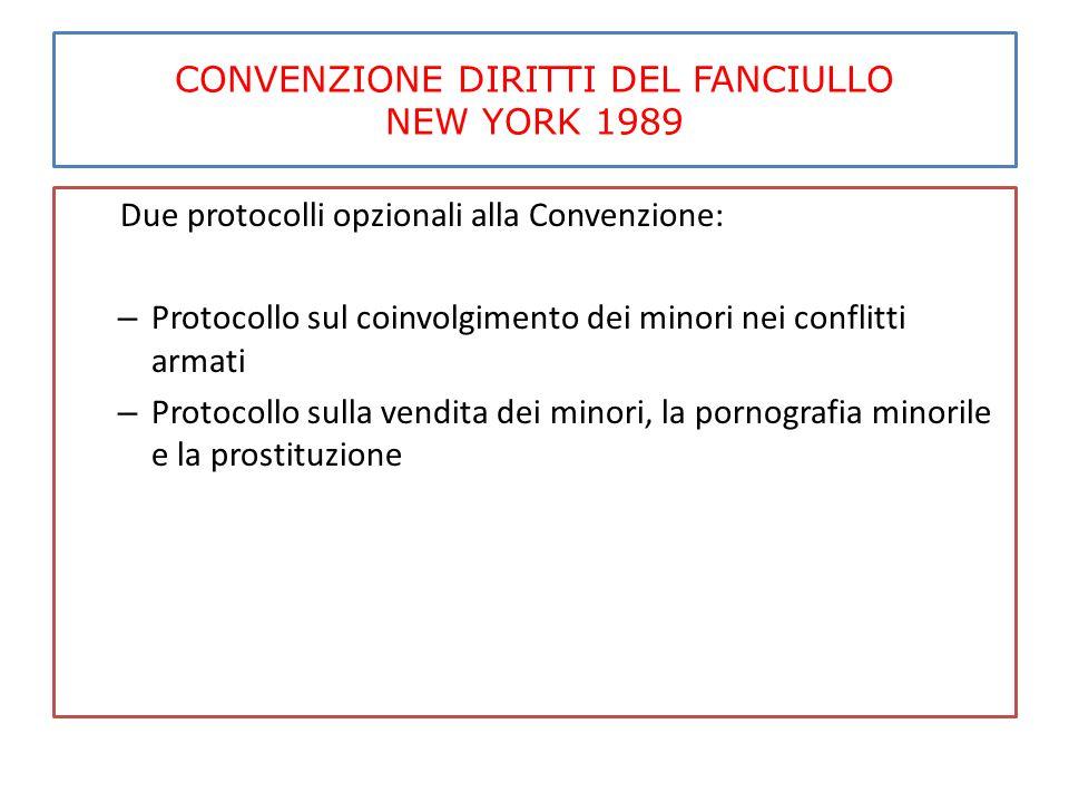 CONVENZIONE DIRITTI DEL FANCIULLO NEW YORK 1989 Due protocolli opzionali alla Convenzione: – Protocollo sul coinvolgimento dei minori nei conflitti ar
