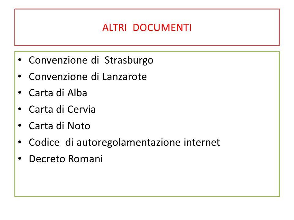 ALTRI DOCUMENTI Convenzione di Strasburgo Convenzione di Lanzarote Carta di Alba Carta di Cervia Carta di Noto Codice di autoregolamentazione internet