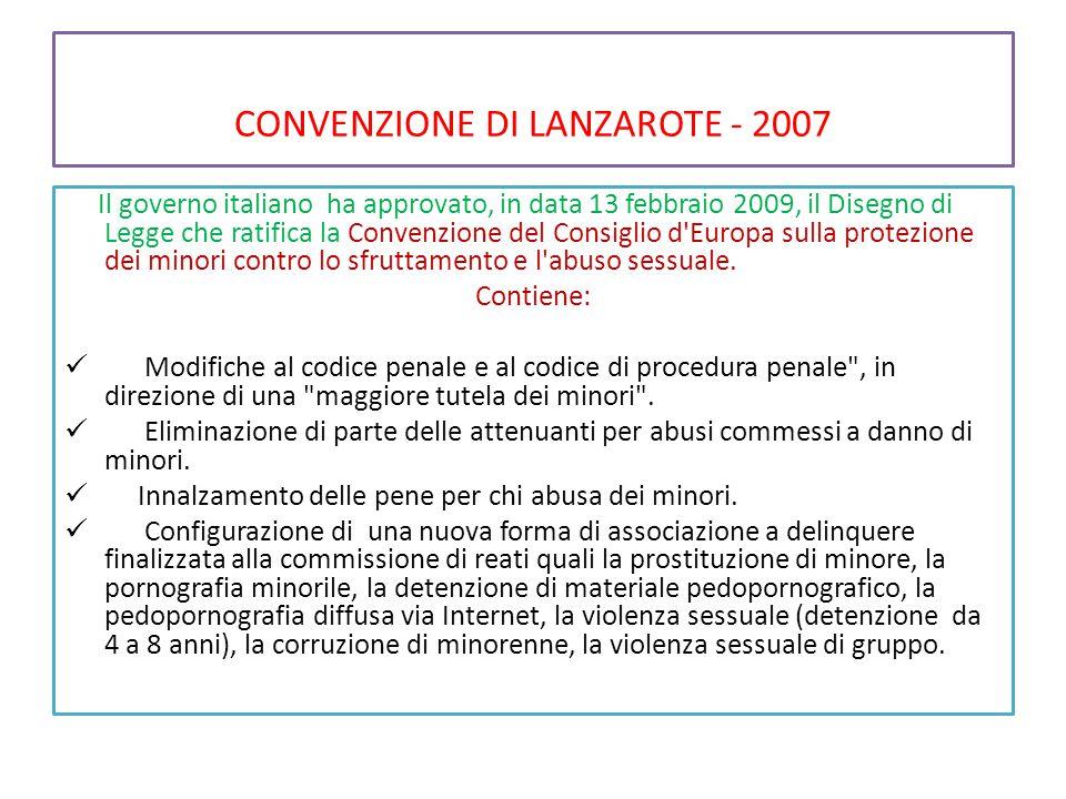 CONVENZIONE DI LANZAROTE - 2007 Il governo italiano ha approvato, in data 13 febbraio 2009, il Disegno di Legge che ratifica la Convenzione del Consig