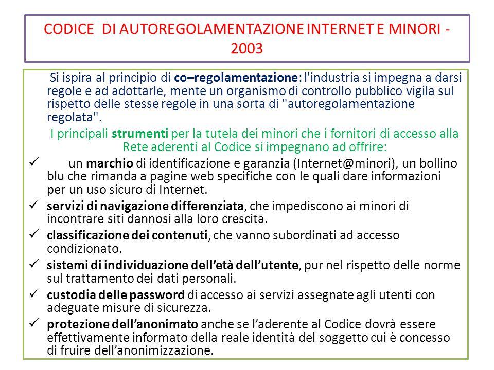 CODICE DI AUTOREGOLAMENTAZIONE INTERNET E MINORI - 2003 Si ispira al principio di co–regolamentazione: l'industria si impegna a darsi regole e ad adot