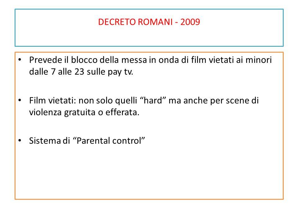 """DECRETO ROMANI - 2009 Prevede il blocco della messa in onda di film vietati ai minori dalle 7 alle 23 sulle pay tv. Film vietati: non solo quelli """"har"""