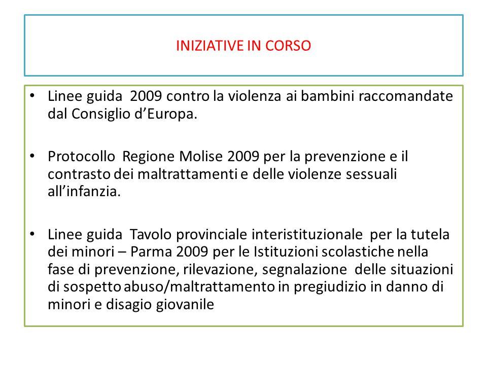 INIZIATIVE IN CORSO Linee guida 2009 contro la violenza ai bambini raccomandate dal Consiglio d'Europa. Protocollo Regione Molise 2009 per la prevenzi