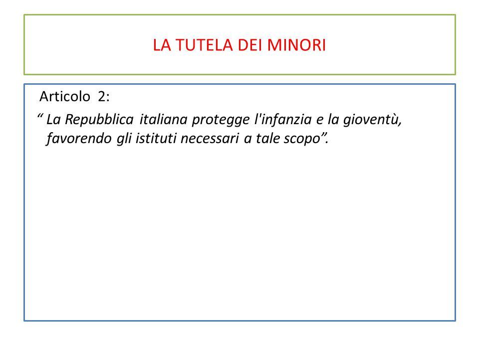 """LA TUTELA DEI MINORI Articolo 2: """" La Repubblica italiana protegge l'infanzia e la gioventù, favorendo gli istituti necessari a tale scopo""""."""
