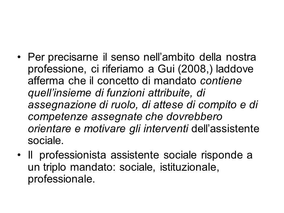 Per precisarne il senso nell'ambito della nostra professione, ci riferiamo a Gui (2008,) laddove afferma che il concetto di mandato contiene quell'ins