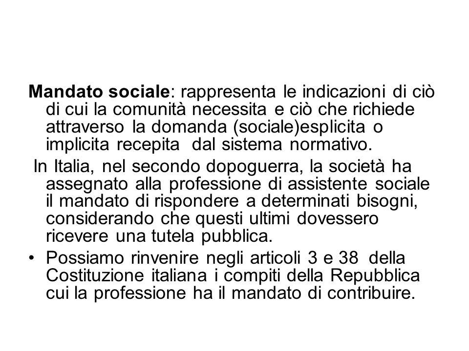 Mandato sociale: rappresenta le indicazioni di ciò di cui la comunità necessita e ciò che richiede attraverso la domanda (sociale)esplicita o implicit