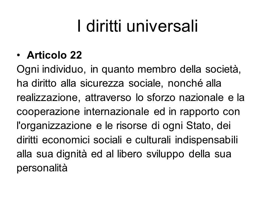 I diritti universali Articolo 22 Ogni individuo, in quanto membro della società, ha diritto alla sicurezza sociale, nonché alla realizzazione, attrave
