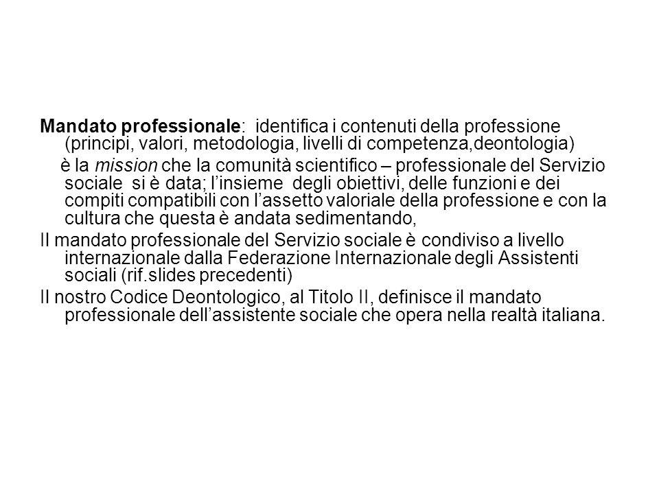 Mandato professionale: identifica i contenuti della professione (principi, valori, metodologia, livelli di competenza,deontologia) è la mission che la