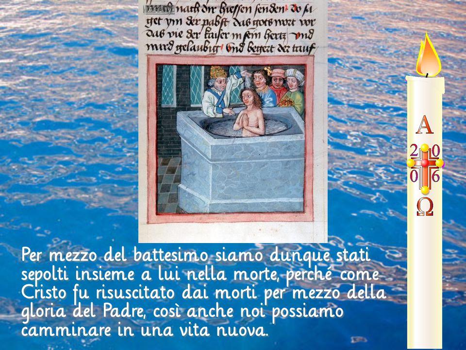 Per mezzo del battesimo siamo dunque stati sepolti insieme a lui nella morte, perché come Cristo fu risuscitato dai morti per mezzo della gloria del P