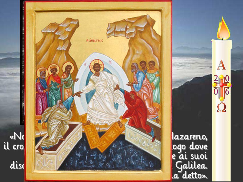 «Non abbiate paura! Voi cercate Gesù Nazareno, il crocifisso. È risorto, non è qui. Ecco il luogo dove l'avevano deposto. Ora andate, dite ai suoi dis