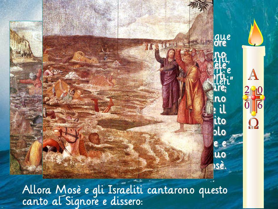 """""""Stendi la mano sul mare: le acque si riversino sugli Egiziani, sui loro carri e i loro cavalieri"""" In quel giorno il Signore salvò Israele dalla mano"""