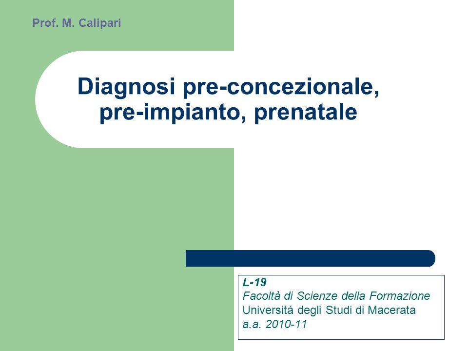 Diagnosi pre-concezionale, pre-impianto, prenatale L-19 Facoltà di Scienze della Formazione Università degli Studi di Macerata a.a.