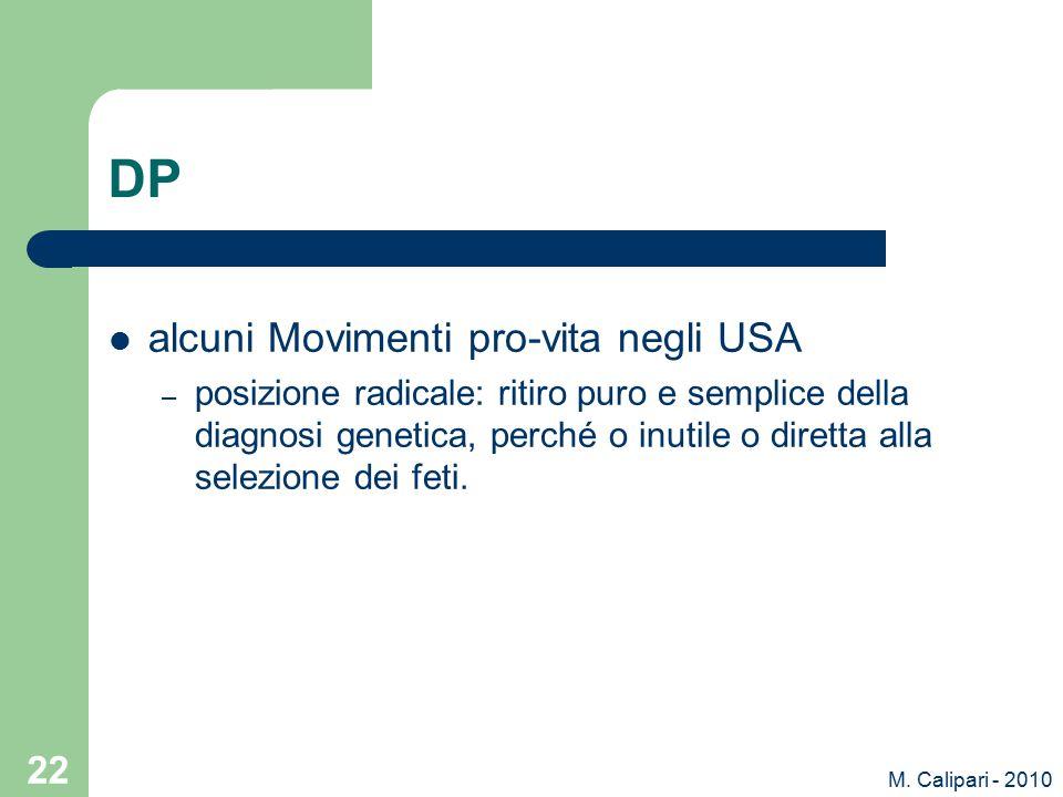 M. Calipari - 2010 22 DP alcuni Movimenti pro-vita negli USA – posizione radicale: ritiro puro e semplice della diagnosi genetica, perché o inutile o