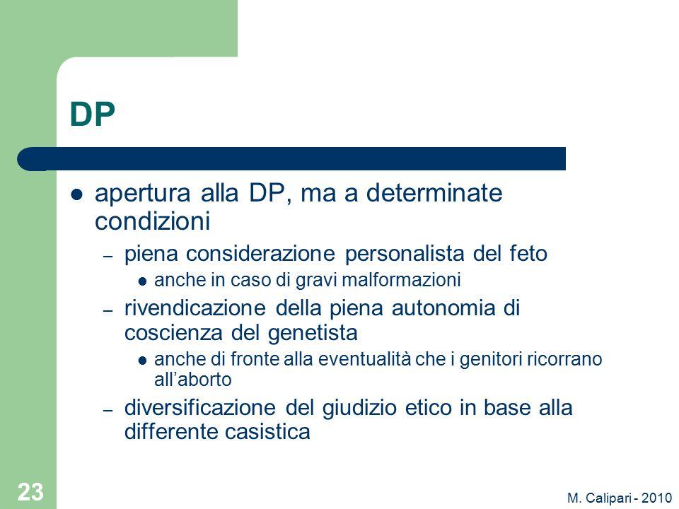 M. Calipari - 2010 23 DP apertura alla DP, ma a determinate condizioni – piena considerazione personalista del feto anche in caso di gravi malformazio