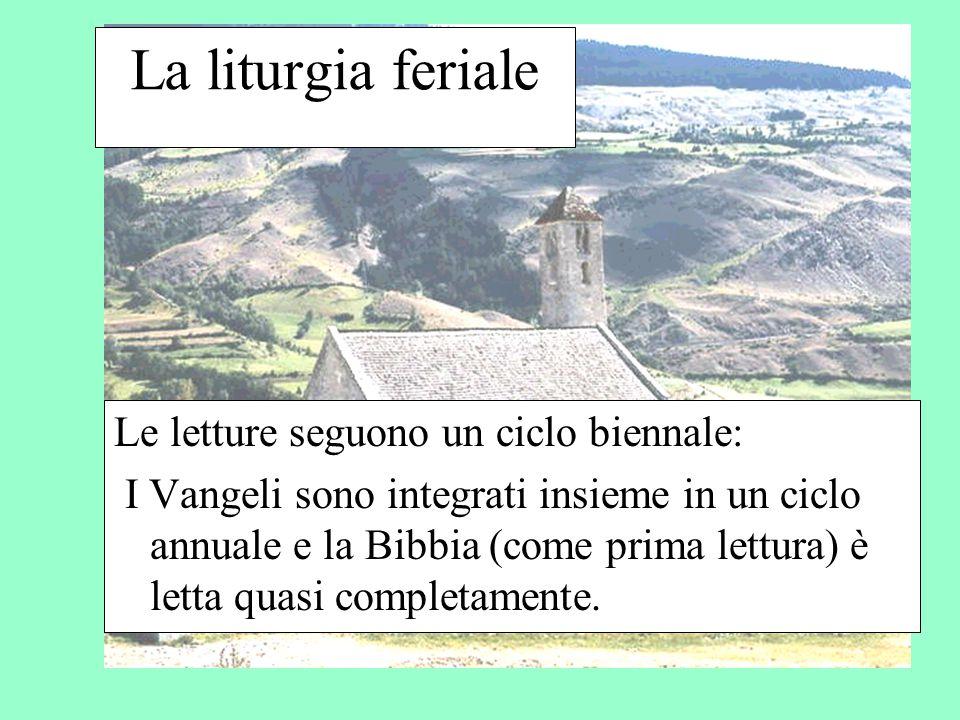 La liturgia feriale Le letture seguono un ciclo biennale: I Vangeli sono integrati insieme in un ciclo annuale e la Bibbia (come prima lettura) è lett