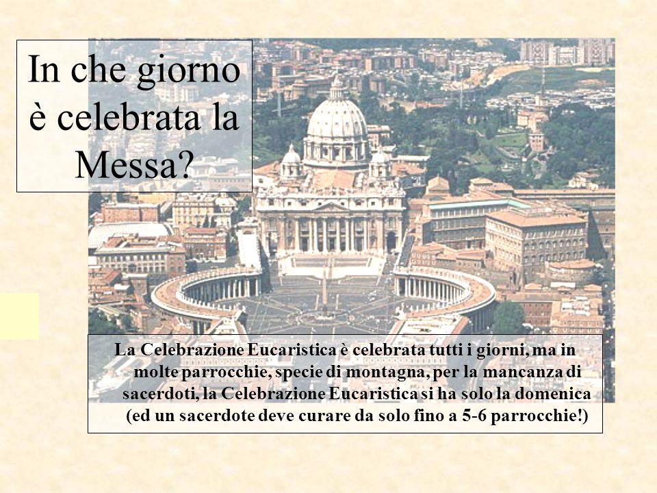 In che giorno è celebrata la Messa? La Celebrazione Eucaristica è celebrata tutti i giorni, ma in molte parrocchie, specie di montagna, per la mancanz