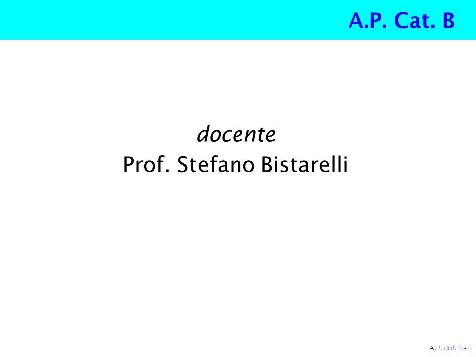 A.P. cat. B - 1 A.P. Cat. B docente Prof. Stefano Bistarelli