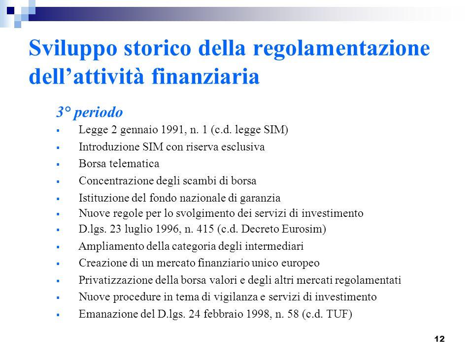12 3° periodo  Legge 2 gennaio 1991, n. 1 (c.d. legge SIM)  Introduzione SIM con riserva esclusiva  Borsa telematica  Concentrazione degli scambi