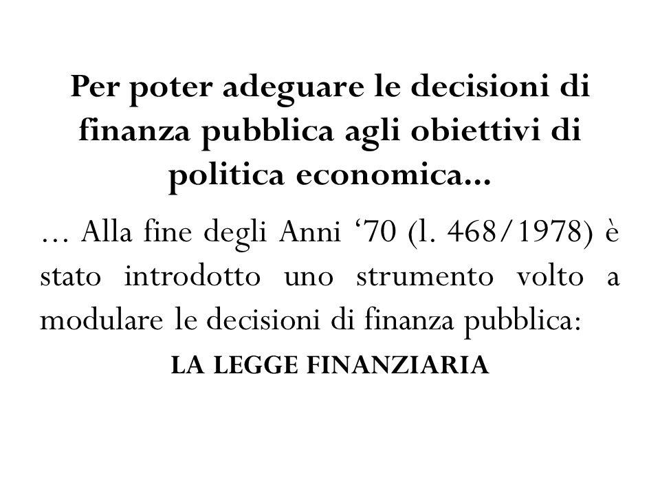 Per poter adeguare le decisioni di finanza pubblica agli obiettivi di politica economica......