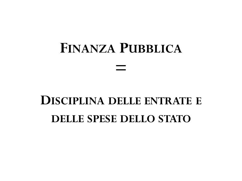 F INANZA P UBBLICA = D ISCIPLINA DELLE ENTRATE E DELLE SPESE DELLO STATO