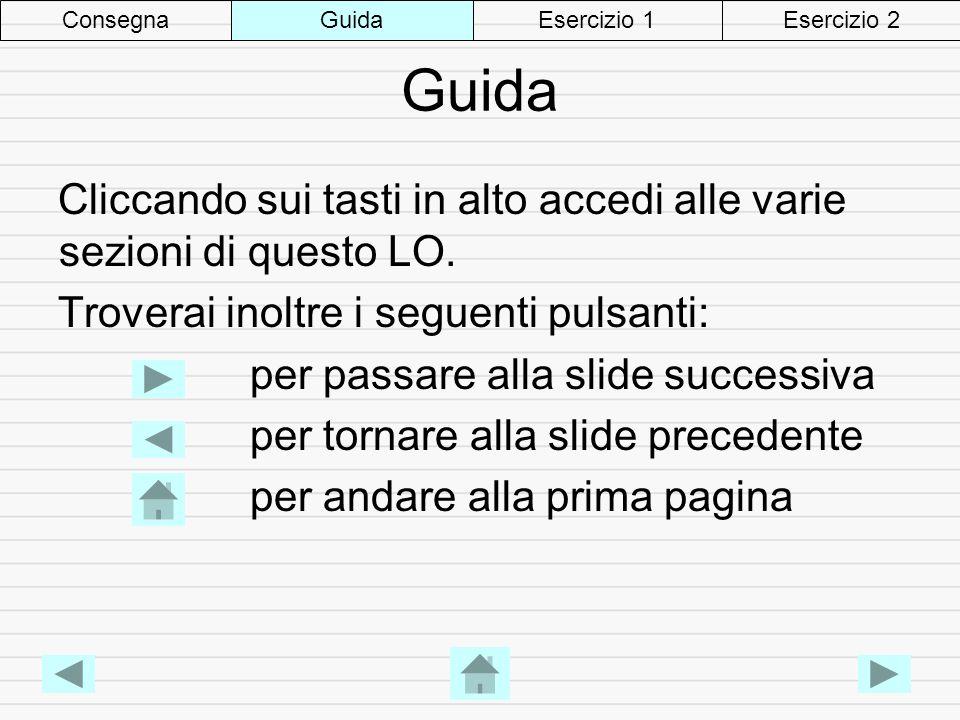 Guida Cliccando sui tasti in alto accedi alle varie sezioni di questo LO.