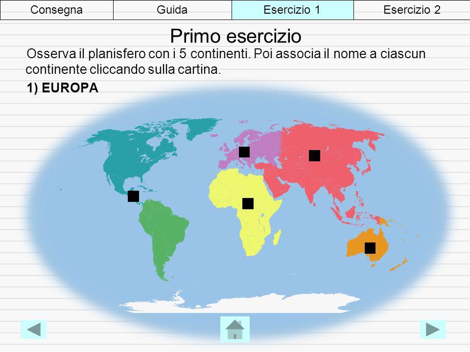 Primo esercizio Osserva il planisfero con i 5 continenti.