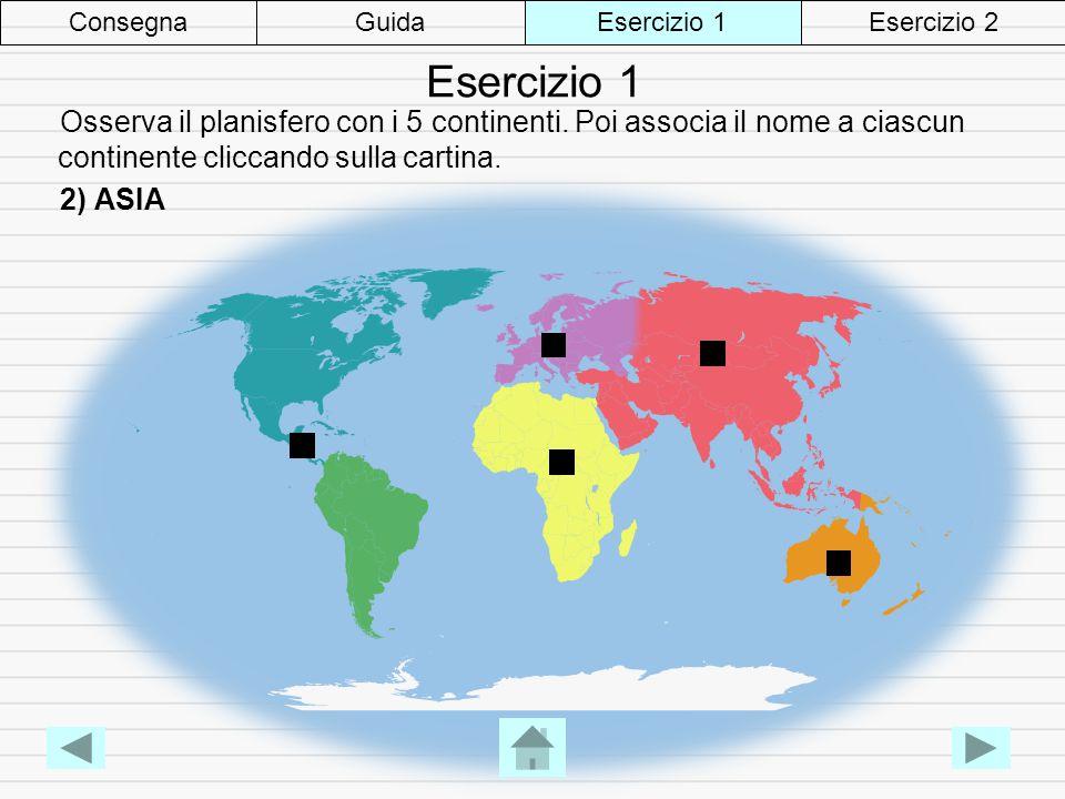 Esercizio 1 Osserva il planisfero con i 5 continenti.