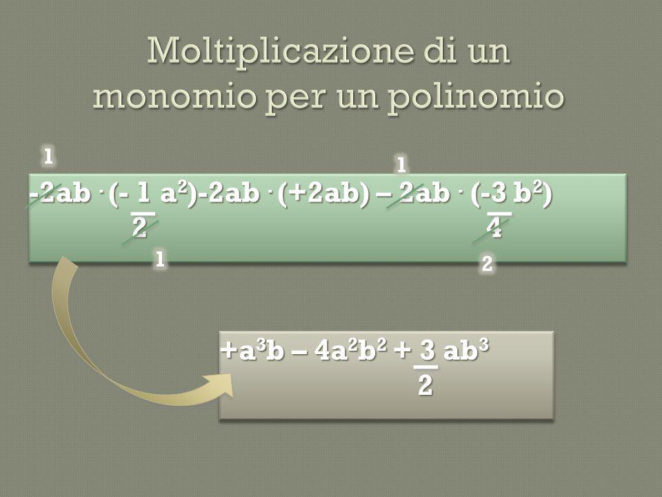 -2ab. (- 1 a 2 )-2ab. (+2ab) – 2ab. (-3 b 2 ) 2 4 2 4 -2ab. (- 1 a 2 )-2ab. (+2ab) – 2ab. (-3 b 2 ) 2 4 2 4 +a 3 b – 4a 2 b 2 + 3 ab 3 2 2