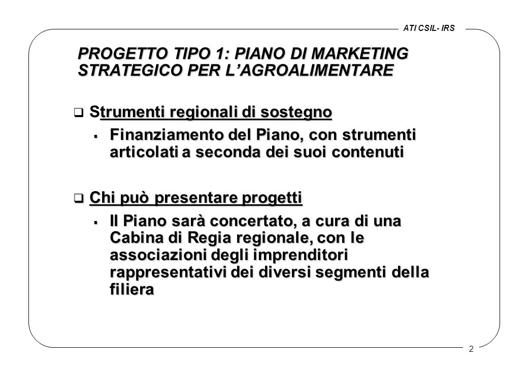 2 PROGETTO TIPO 1: PIANO DI MARKETING STRATEGICO PER L'AGROALIMENTARE trumenti regionali di sostegno q Strumenti regionali di sostegno  Finanziamento
