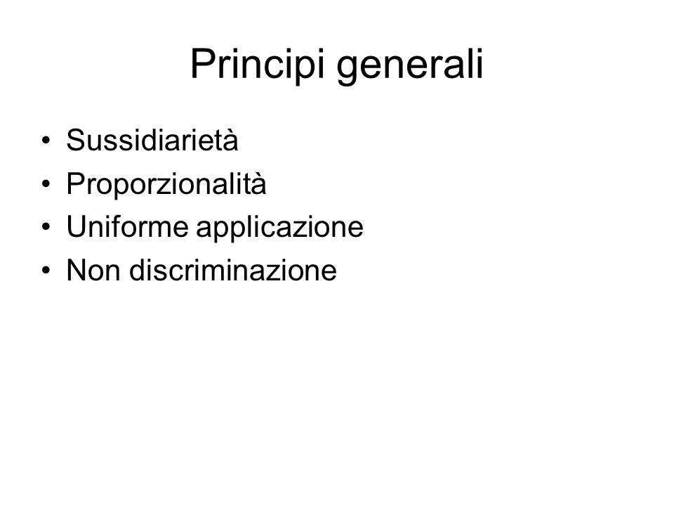 Principi generali Sussidiarietà Proporzionalità Uniforme applicazione Non discriminazione