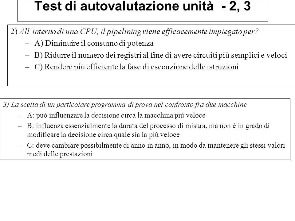 Test di autovalutazione unità - 2, 3 2) All'interno di una CPU, il pipelining viene efficacemente impiegato per? –A) Diminuire il consumo di potenza –