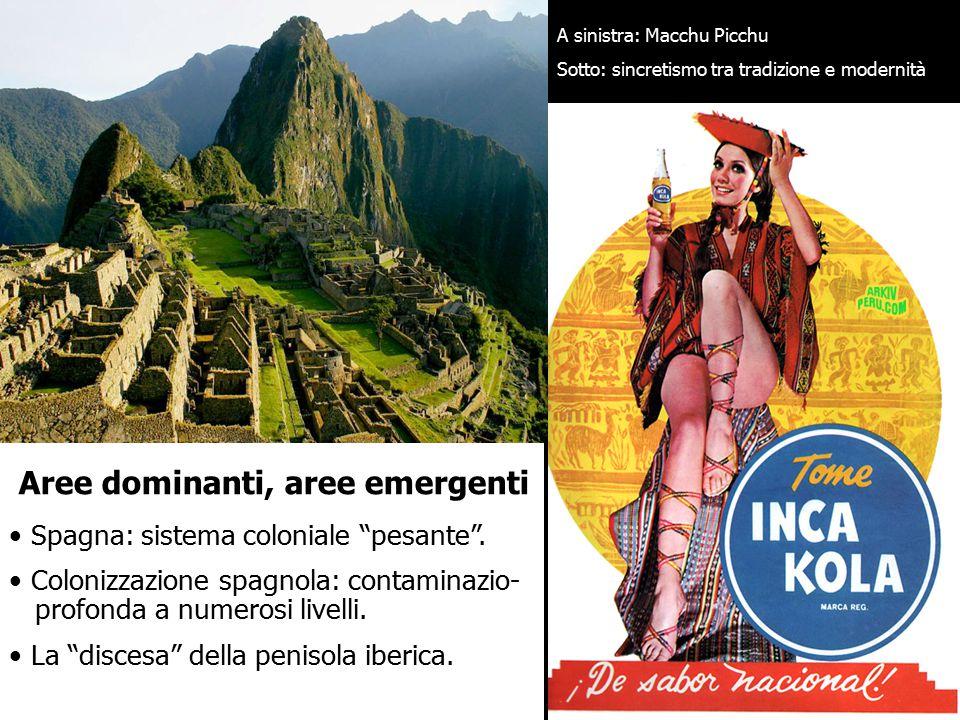 Aree dominanti, aree emergenti Spagna: sistema coloniale pesante .