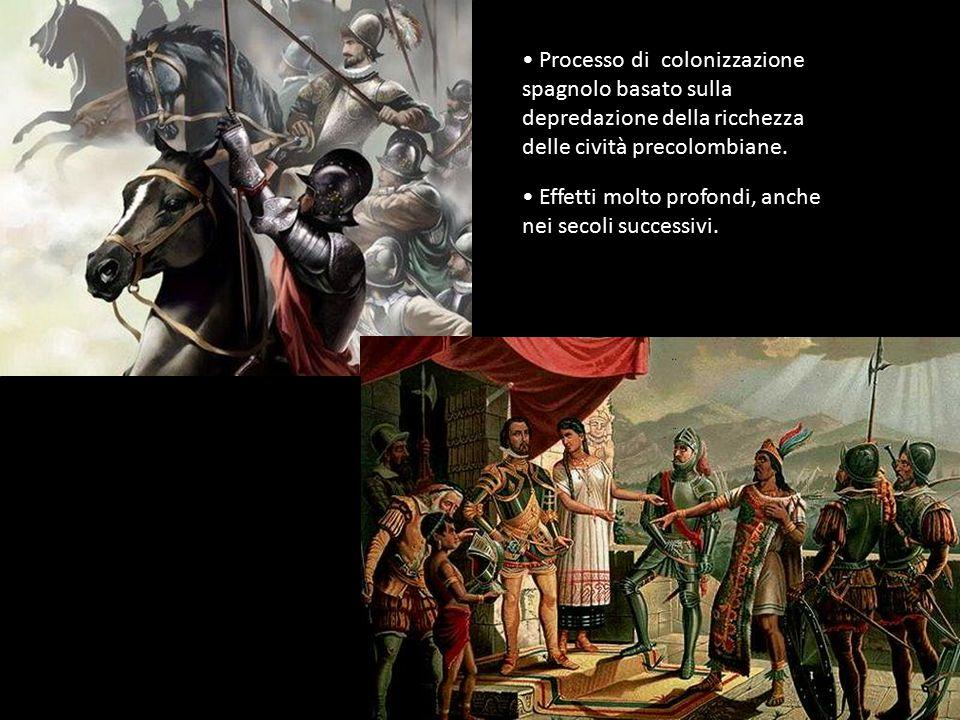 Processo di colonizzazione spagnolo basato sulla depredazione della ricchezza delle cività precolombiane.