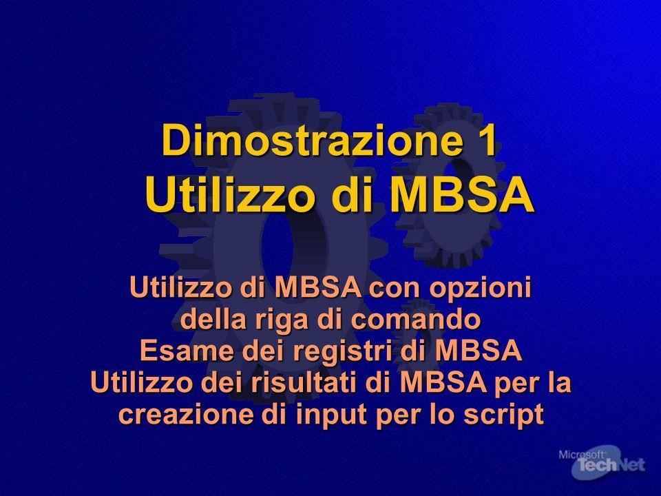 Dimostrazione 1 Utilizzo di MBSA Utilizzo di MBSA con opzioni della riga di comando Esame dei registri di MBSA Utilizzo dei risultati di MBSA per la creazione di input per lo script