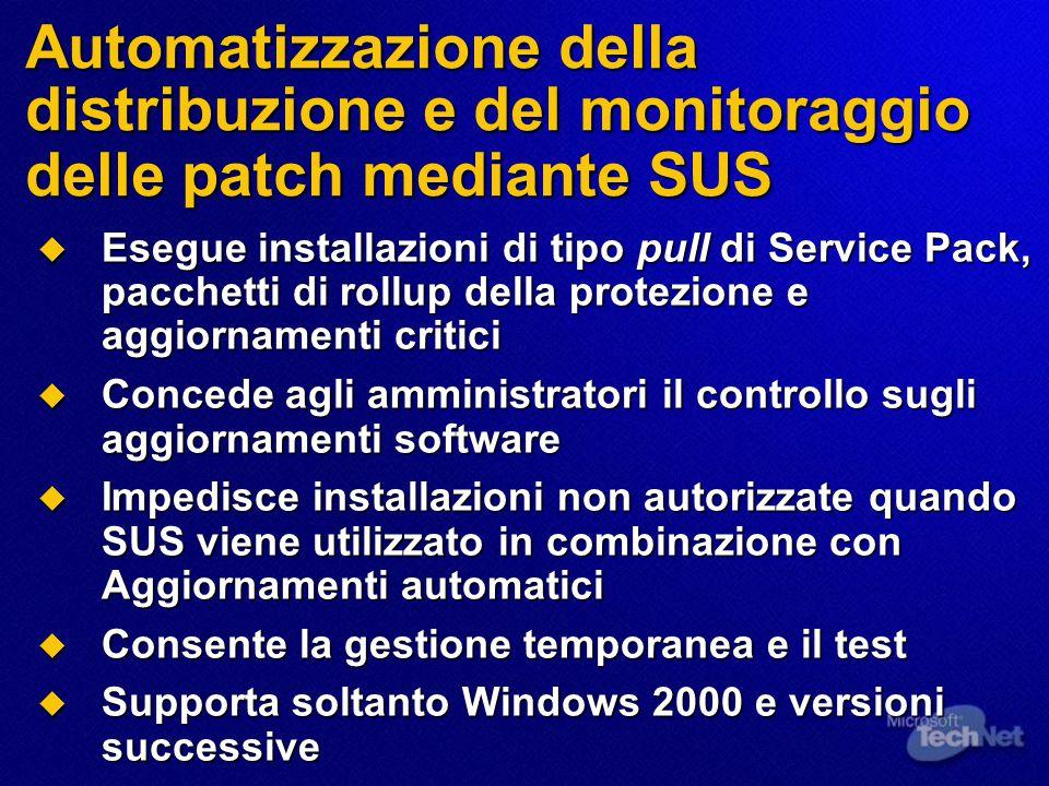 Automatizzazione della distribuzione e del monitoraggio delle patch mediante SUS  Esegue installazioni di tipo pull di Service Pack, pacchetti di rol