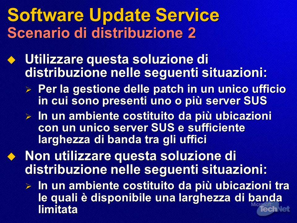 Software Update Service Scenario di distribuzione 2  Utilizzare questa soluzione di distribuzione nelle seguenti situazioni:  Per la gestione delle