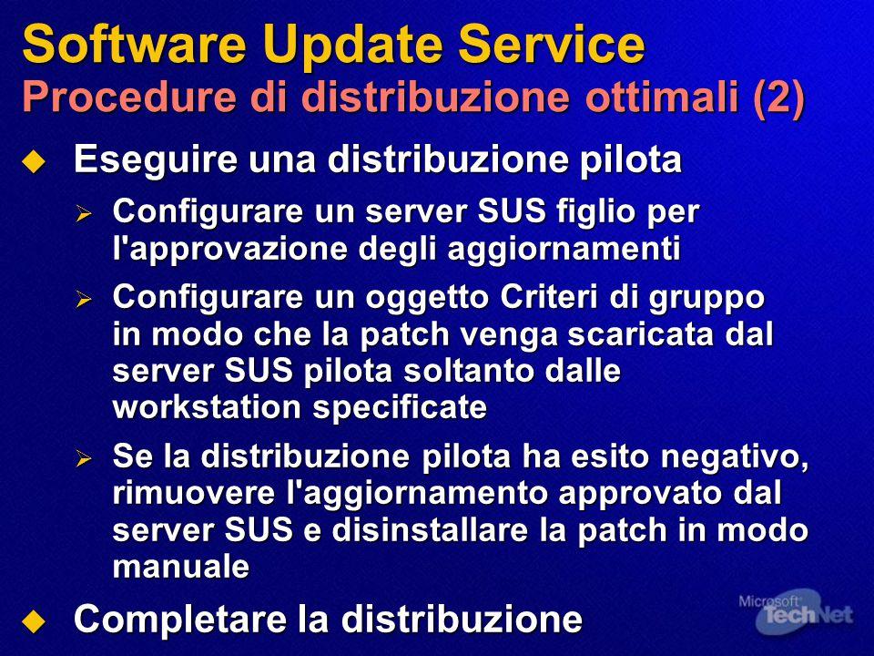 Software Update Service Procedure di distribuzione ottimali (2)  Eseguire una distribuzione pilota  Configurare un server SUS figlio per l'approvazi