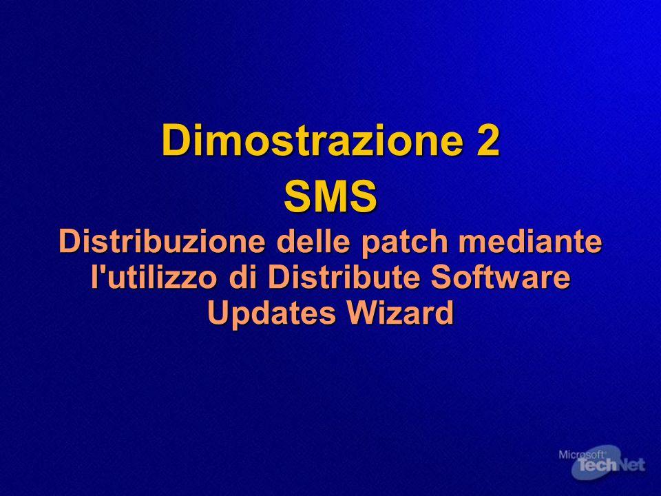 Dimostrazione 2 SMS Distribuzione delle patch mediante l'utilizzo di Distribute Software Updates Wizard Dimostrazione 2 SMS Distribuzione delle patch