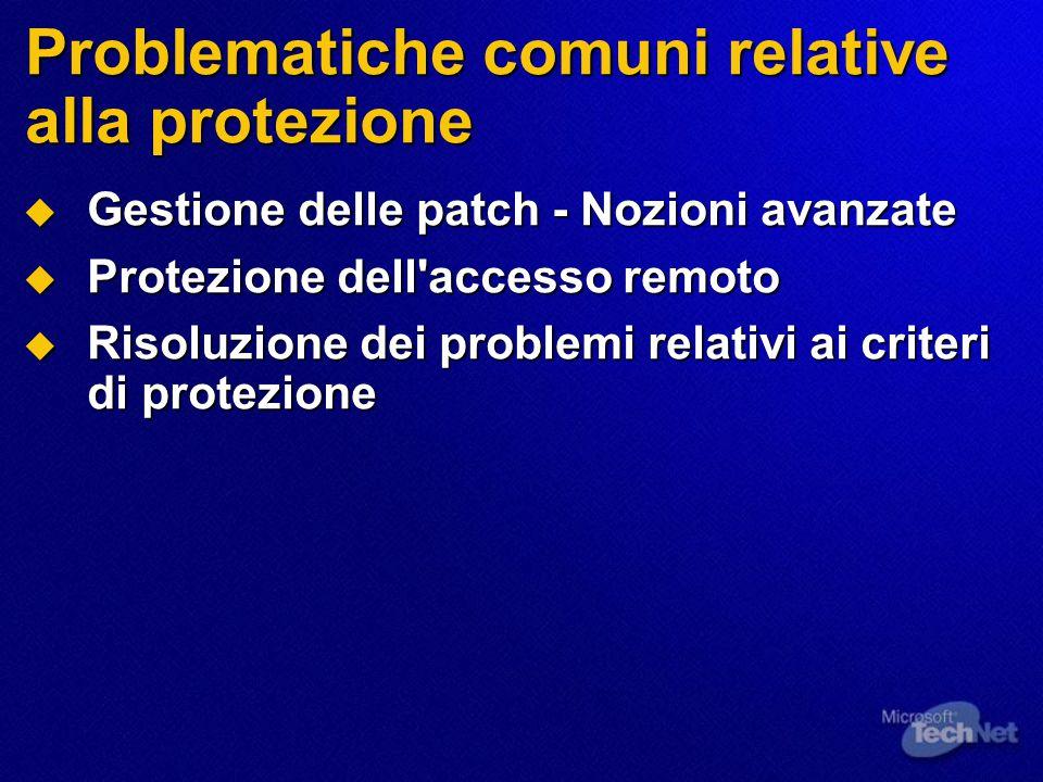 Problematiche comuni relative alla protezione  Gestione delle patch - Nozioni avanzate  Protezione dell accesso remoto  Risoluzione dei problemi relativi ai criteri di protezione