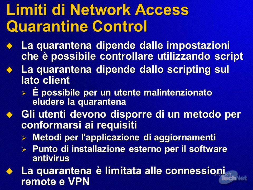 Limiti di Network Access Quarantine Control  La quarantena dipende dalle impostazioni che è possibile controllare utilizzando script  La quarantena