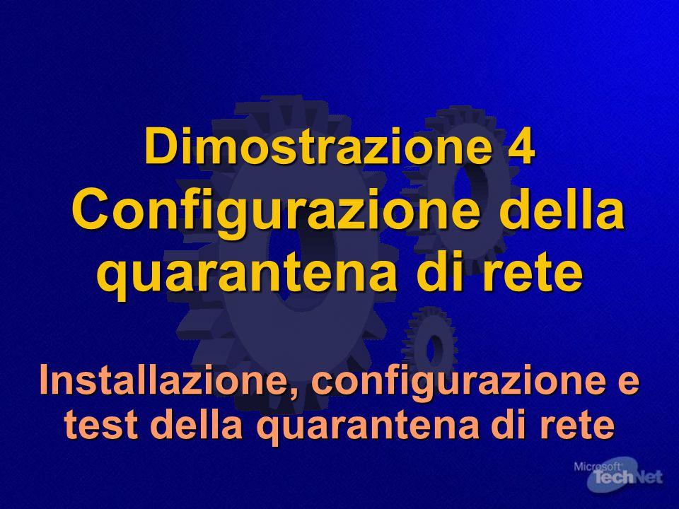 Dimostrazione 4 Configurazione della quarantena di rete Installazione, configurazione e test della quarantena di rete