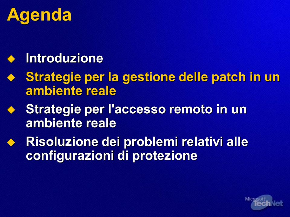 Agenda  Introduzione  Strategie per la gestione delle patch in un ambiente reale  Strategie per l'accesso remoto in un ambiente reale  Risoluzione