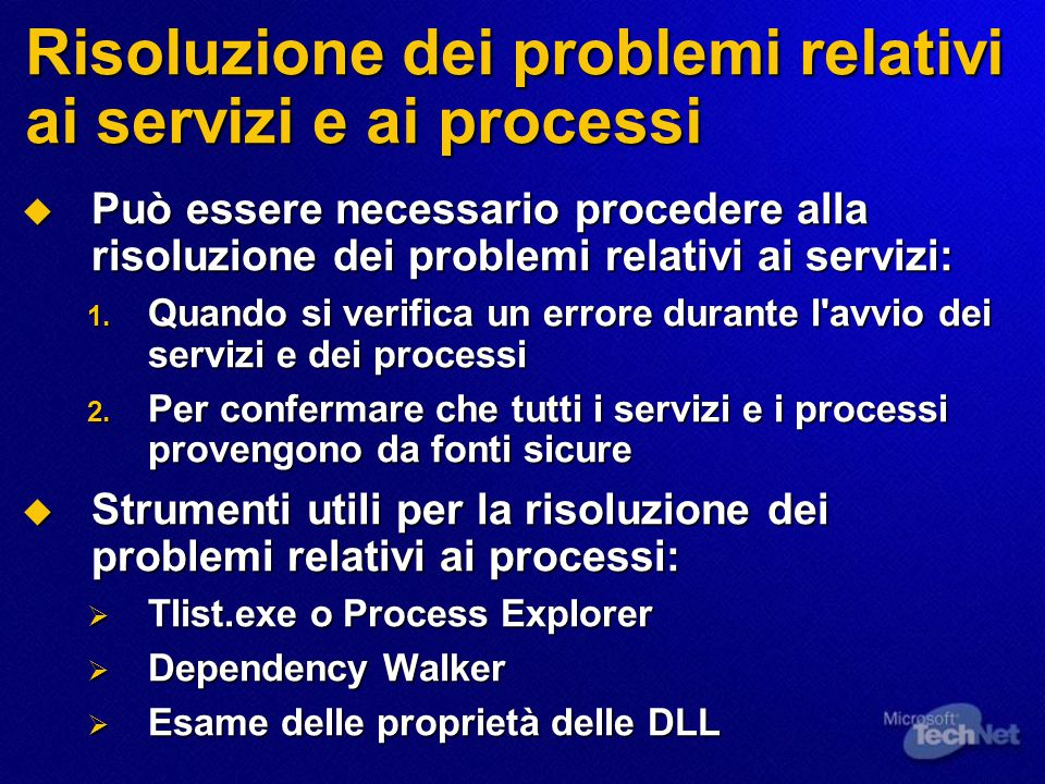 Risoluzione dei problemi relativi ai servizi e ai processi  Può essere necessario procedere alla risoluzione dei problemi relativi ai servizi: 1.