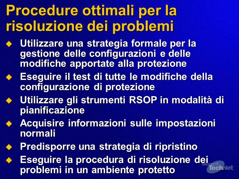 Procedure ottimali per la risoluzione dei problemi  Utilizzare una strategia formale per la gestione delle configurazioni e delle modifiche apportate