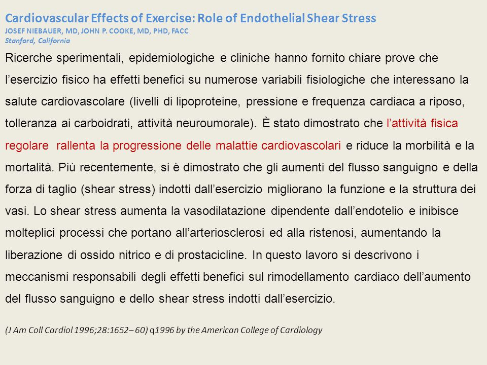 Cardiovascular Effects of Exercise: Role of Endothelial Shear Stress JOSEF NIEBAUER, MD, JOHN P. COOKE, MD, PHD, FACC Stanford, California Ricerche sp