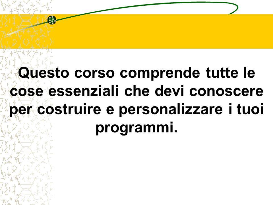 Questo corso comprende tutte le cose essenziali che devi conoscere per costruire e personalizzare i tuoi programmi.
