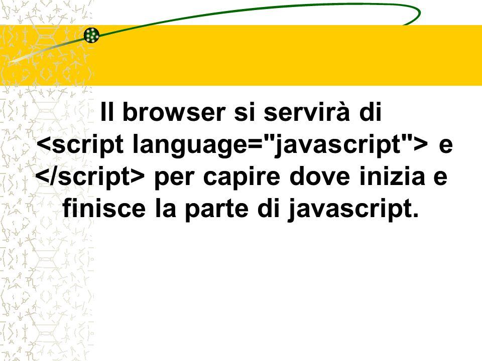 Il browser si servirà di e per capire dove inizia e finisce la parte di javascript.