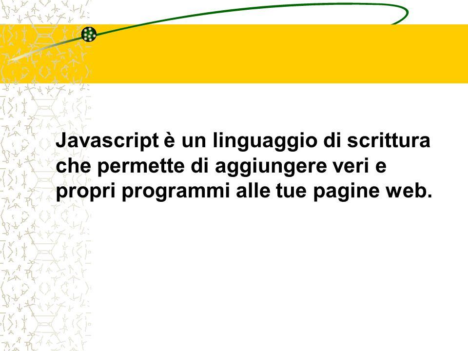 Javascript è un linguaggio di scrittura che permette di aggiungere veri e propri programmi alle tue pagine web.
