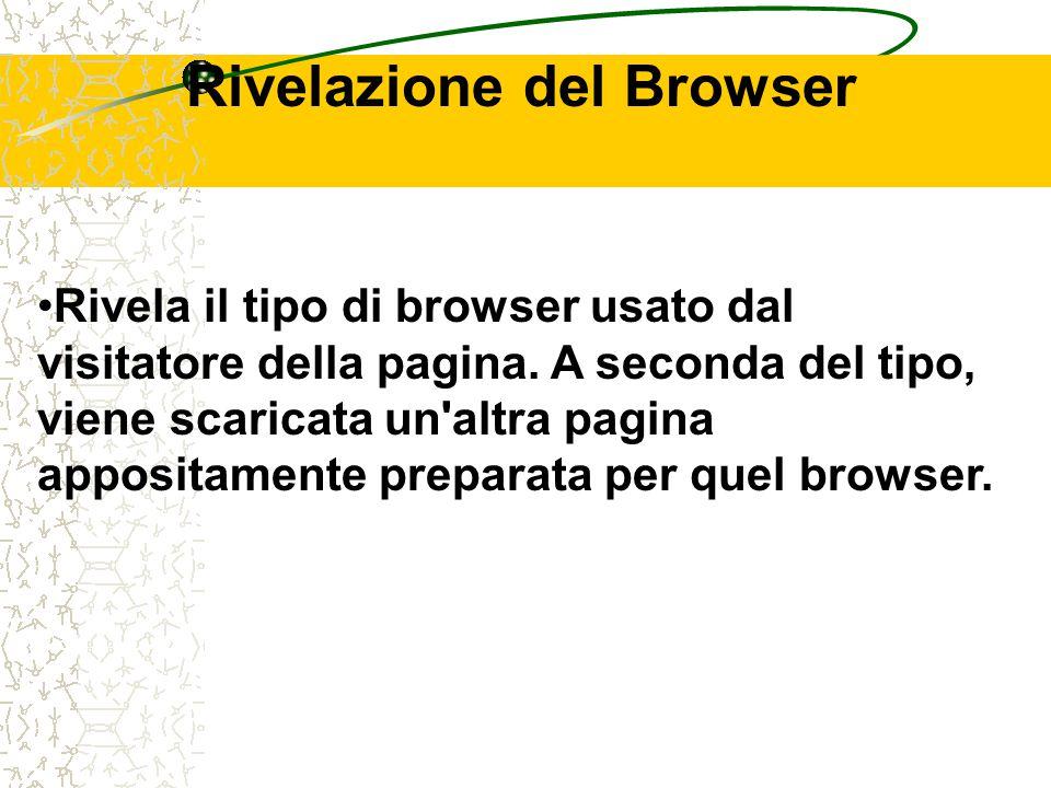 Rivelazione del Browser Rivela il tipo di browser usato dal visitatore della pagina. A seconda del tipo, viene scaricata un'altra pagina appositamente